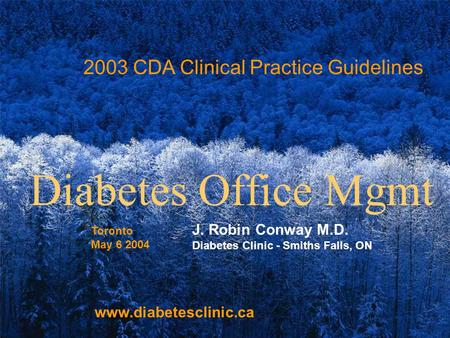 Www.diabetesclinic.ca 2003 CDA Clinical Practice Guidelines J. Robin Conway M.D. Diabetes Clinic - Smiths Falls, ON Diabetes Office Mgmt www.diabetesclinic.ca.