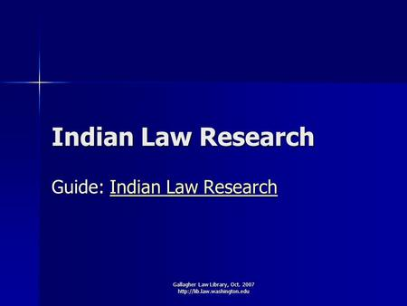 Gallagher Law Library, Oct. 2007  Indian Law Research Guide: Indian Law Research Indian Law ResearchIndian Law Research.