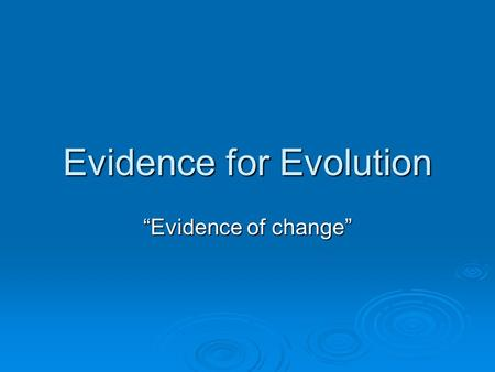 "Evidence for Evolution ""Evidence of change"". 1. Homologous & Analogous Structures  Homologous Structure – Similar features shared by ancestors.  Ex."