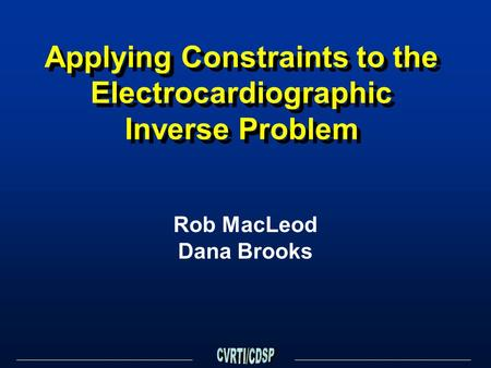 Applying Constraints to the Electrocardiographic Inverse Problem Rob MacLeod Dana Brooks.