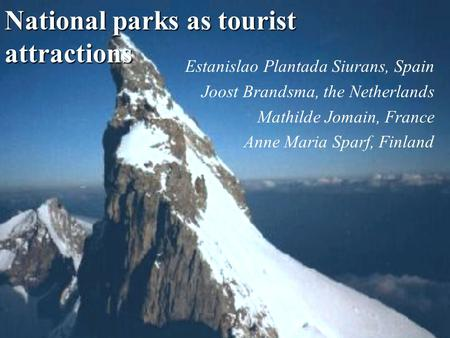 National parks as tourist attractions Estanislao Plantada Siurans, Spain Joost Brandsma, the Netherlands Mathilde Jomain, France Anne Maria Sparf, Finland.
