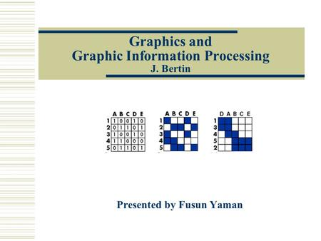 Graphics and Graphic Information Processing J. Bertin Presented by Fusun Yaman.