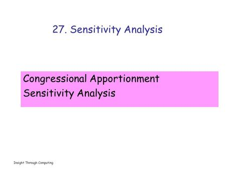 Insight Through Computing 27. Sensitivity Analysis Congressional Apportionment Sensitivity Analysis.