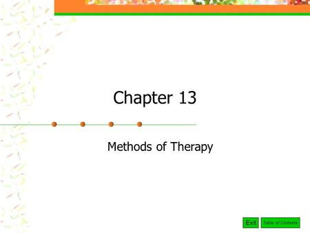 Exit Table of Contents Chapter 13 Methods of Therapy.
