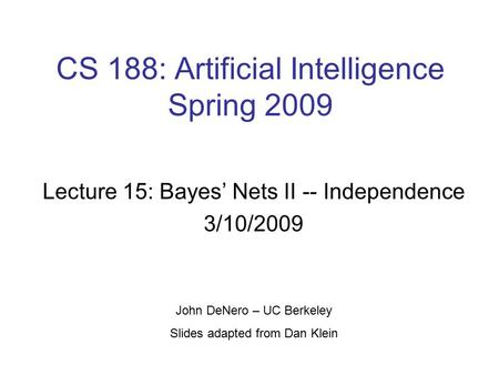 CS 188: Artificial Intelligence Spring 2009 Lecture 15: Bayes' Nets II -- Independence 3/10/2009 John DeNero – UC Berkeley Slides adapted from Dan Klein.