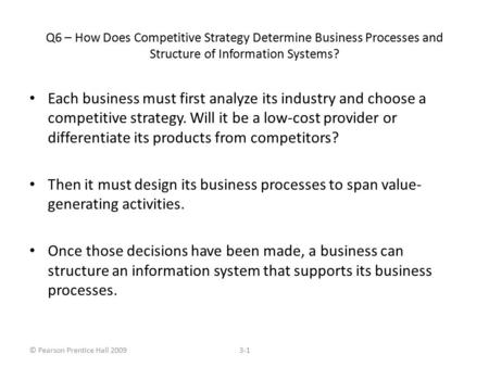 © Pearson Prentice Hall 20093-1 Each business must first analyze its industry and choose a competitive strategy. Will it be a low-cost provider or differentiate.