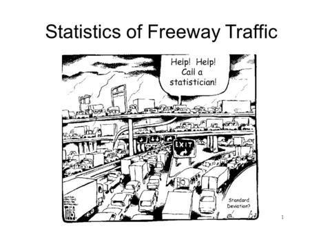 1 Statistics of Freeway Traffic. 2 Overview The Freeway Performance Measurement System (PeMS) Computer Lab Visualization of Traffic Dynamics Visualization.