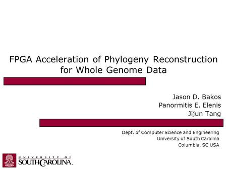 FPGA Acceleration of Phylogeny Reconstruction for Whole Genome Data Jason D. Bakos Panormitis E. Elenis Jijun Tang Dept. of Computer Science and Engineering.