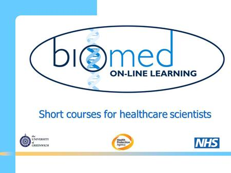 Short courses for healthcare scientists. Biomed Courses are managed by a Consortium Great Ormond Street Hospital for Children NHS Trust King's College.