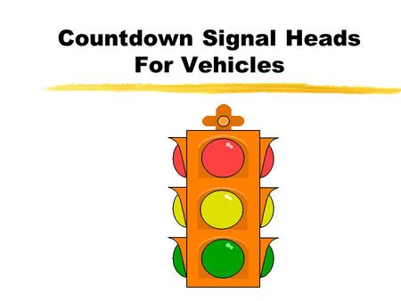 Countdown Signal Heads For Vehicles. Outlines zProblem Statement zHypothesis  What are the benefits of the countdown timer?  How would the countdown.