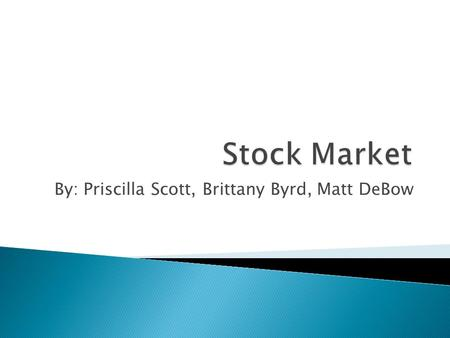 By: Priscilla Scott, Brittany Byrd, Matt DeBow.  Technical Analysis- A tool or technique used as a guide to buying and selling stock.  Derivatives-
