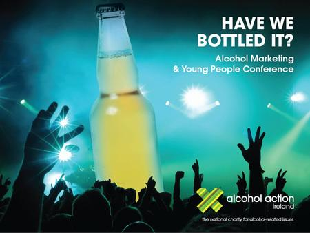 1. Prepared for Alcohol Action Ireland Prepared by Martha Fanning September 2010 'Have we bottled it?' survey.