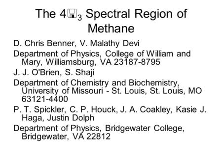 The 4  3 Spectral Region of Methane D. Chris Benner, V. Malathy Devi Department of Physics, College of William and Mary, Williamsburg, VA 23187-8795 J.