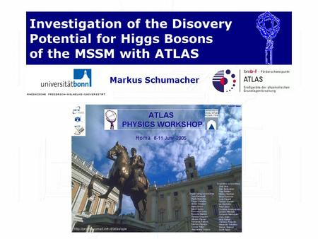 Investigation of the Disovery Potential for Higgs Bosons of the MSSM with ATLAS Markus Schumacher.