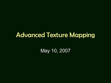 Advanced Texture Mapping May 10, 2007. Today's Topics Mip Mapping Projective Texture Shadow Map.