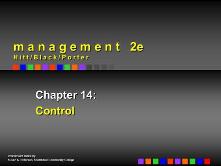 PowerPoint slides by Susan A. Peterson, Scottsdale Community College PowerPoint slides by Susan A. Peterson, Scottsdale Community College Chapter 14: Control.