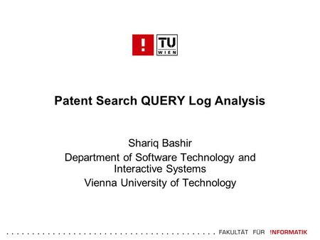 ......................................... Patent Search QUERY Log Analysis Shariq Bashir Department of Software Technology and Interactive Systems Vienna.
