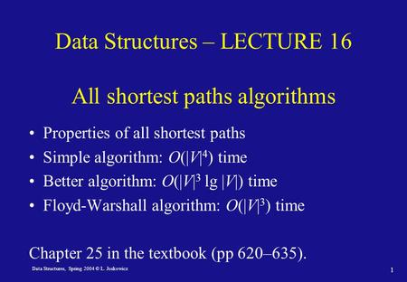 Data Structures, Spring 2004 © L. Joskowicz 1 Data Structures – LECTURE 16 All shortest paths algorithms Properties of all shortest paths Simple algorithm: