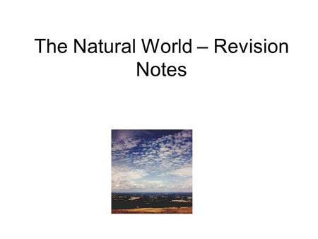 The Natural World – Revision Notes. What Is the Natural World? This unit comprises three major concept areas. Weather, Climate and Ecosystems Define the.