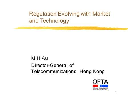 1 M H Au Director-General of Telecommunications, Hong Kong Regulation Evolving with Market and Technology.