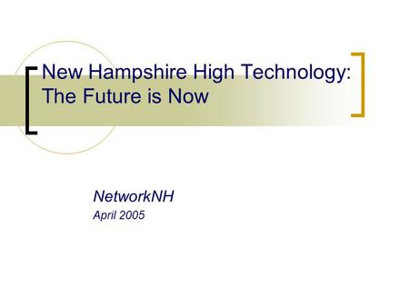New Hampshire High Technology: The Future is Now NetworkNH April 2005.