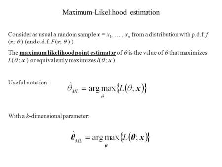 Maximum-Likelihood estimation Consider as usual a random sample x = x 1, …, x n from a distribution with p.d.f. f (x;  ) (and c.d.f. F(x;  ) ) The maximum.