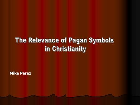 Mike Perez Christians Use Many Pagan Symbols Symbols which have no apparent similarities Symbols that, while lacking strong similarities, are still clearly.