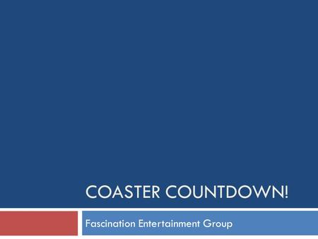 COASTER COUNTDOWN! Fascination Entertainment Group.