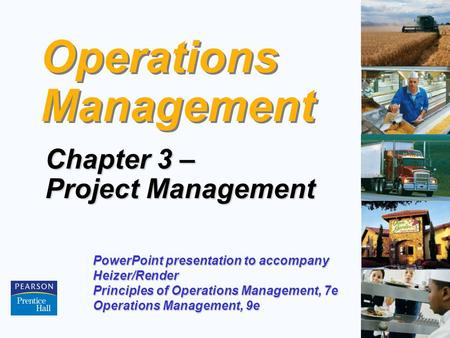 3 – 1 Operations Management Chapter 3 – Project Management PowerPoint presentation to accompany Heizer/Render Principles of Operations Management, 7e Operations.