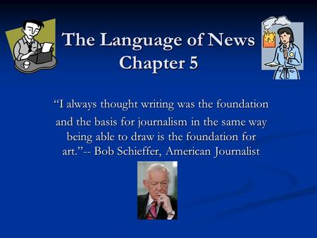 "The Language of News Chapter 5 ""I always thought writing was the foundation and the basis for journalism in the same way being able to draw is the foundation."