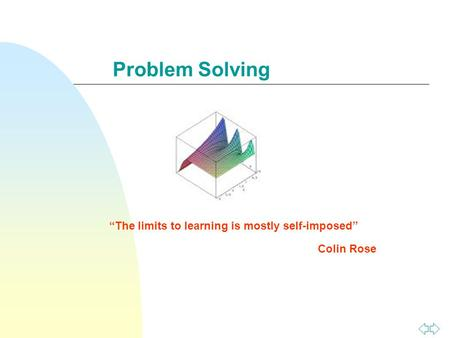 "Problem Solving ""The limits to learning is mostly self-imposed"" Colin Rose."