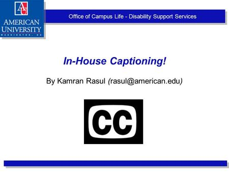Office of Campus Life - Disability Support Services In-House Captioning! By Kamran Rasul
