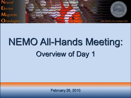 February 26, 2010 NEMO All-Hands Meeting: Overview of Day 1