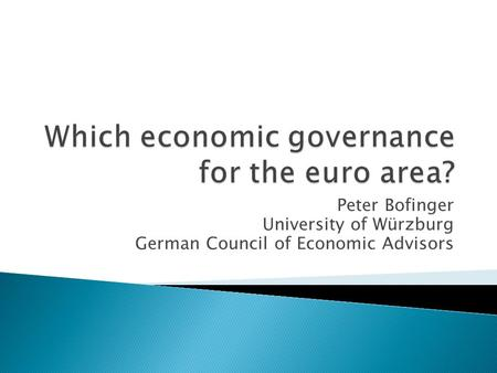 Peter Bofinger University of Würzburg German Council of Economic Advisors.
