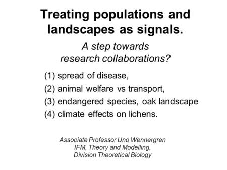 Treating populations and landscapes as signals. A step towards research collaborations? (1)spread of disease, (2)animal welfare vs transport, (3)endangered.