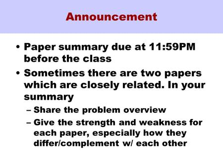 Announcement Paper summary due at 11:59PM before the class Sometimes there are two papers which are closely related. In your summary –Share the problem.