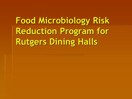 Food Microbiology Risk Reduction Program for Rutgers Dining Halls.