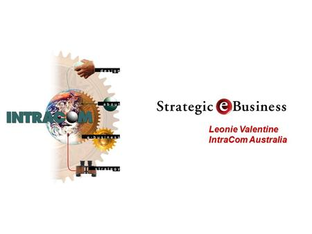 Leonie Valentine IntraCom Australia. Revolution the e-Business issue is not one of technology, we have had many new technologies that have assisted business.