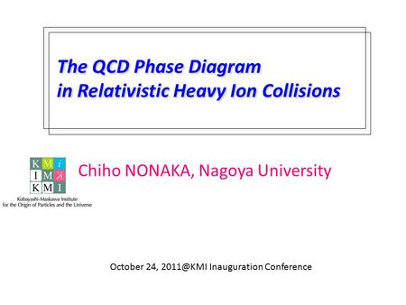 The QCD Phase Diagram in Relativistic Heavy Ion Collisions October 24, Inauguration Conference Chiho NONAKA, Nagoya University.