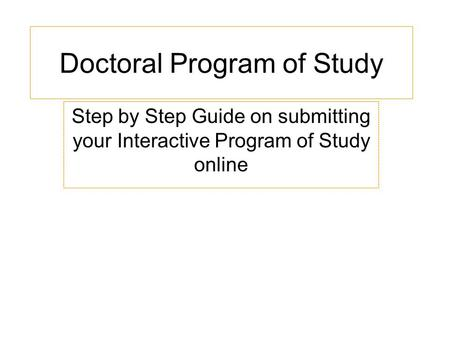 Doctoral Program of Study Step by Step Guide on submitting your Interactive Program of Study online.