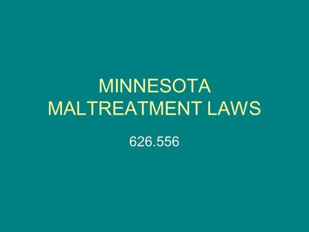 MINNESOTA MALTREATMENT LAWS 626.556. Sexual abuse Neglect Mental injury Physical abuse.