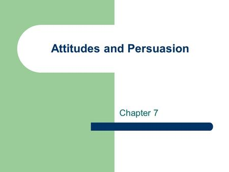 Attitudes and Persuasion Chapter 7. Persuasion and Attitude Change 1. A Two-Process Approach to Persuasion Elaboration-Likelihood Model Heuristic-Systematic.