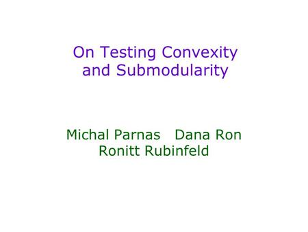 On Testing Convexity and Submodularity Michal Parnas Dana Ron Ronitt Rubinfeld.