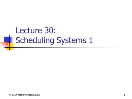 © J. Christopher Beck 20051 Lecture 30: Scheduling Systems 1.