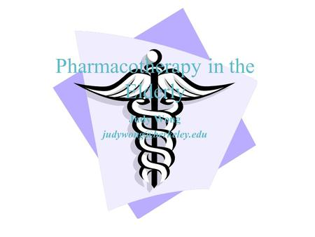 Pharmacotherapy in the Elderly Judy Wong