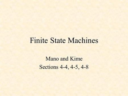 Finite State Machines Mano and Kime Sections 4-4, 4-5, 4-8.