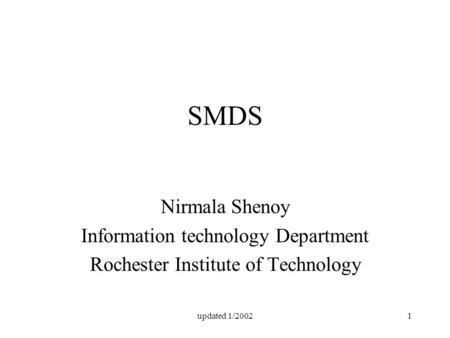 Updated 1/20021 SMDS Nirmala Shenoy Information technology Department Rochester Institute of Technology.