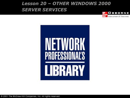 Lesson 20 – OTHER WINDOWS 2000 SERVER SERVICES. DHCP server DNS RAS and RRAS Internet Information Server Cluster services Windows terminal services OVERVIEW.