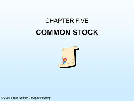 CHAPTER FIVE COMMON STOCK © 2001 South-Western College Publishing.