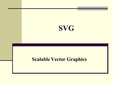 SVG Scalable Vector Graphics. What is SVG? SVG stands for Scalable Vector Graphics SVG is used to define vector-based graphics for the Web SVG defines.